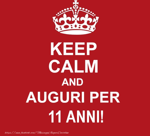 KEEP CALM AND AUGURI PER 11 anni!