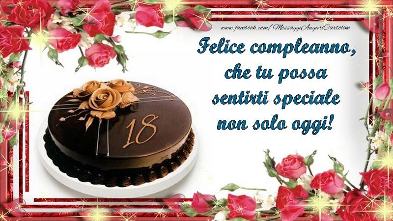 Felice compleanno, che tu possa sentirti speciale non solo oggi! 18 anni