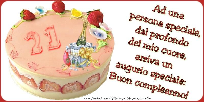 Ad una persona speciale, dal profondo del mio cuore, arriva un augurio speciale: Buon compleanno, 21 anni