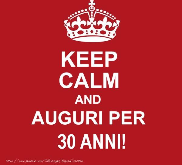 Preferenza KEEP CALM AND AUGURI PER 30 anni! - messaggiauguricartoline.com CU62