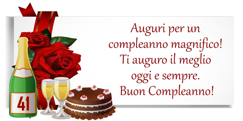 41 anni - Auguri per un compleanno magnifico! Ti auguro il meglio oggi e sempre. Buon Compleanno!