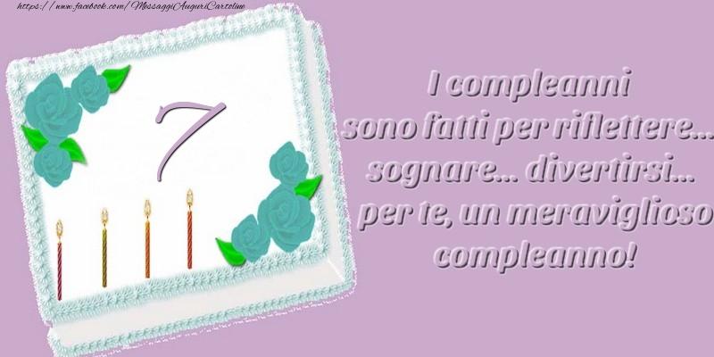 7 anni. I compleanni sono fatti per riflettere... sognare... divertirsi... per te, un meraviglioso compleanno!