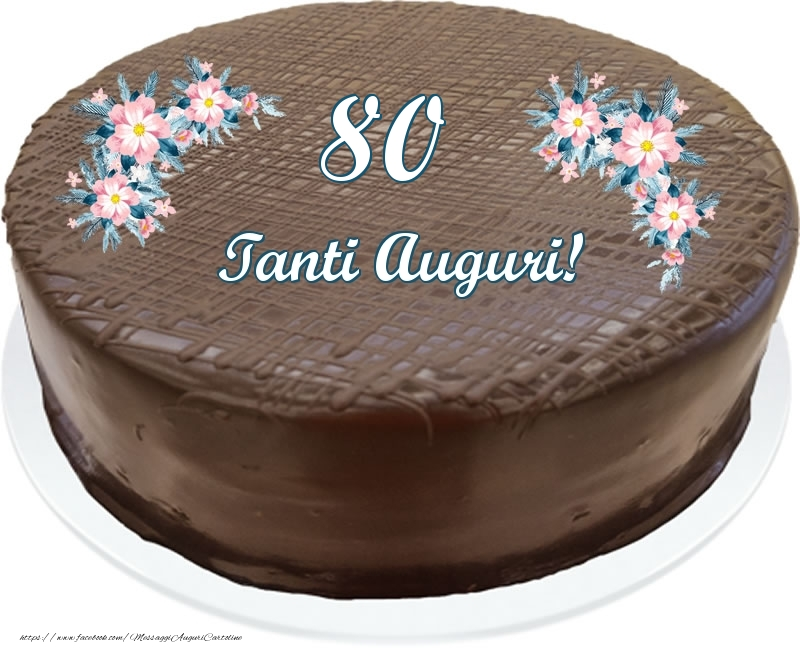80 anni Tanti Auguri! - Torta al cioccolato