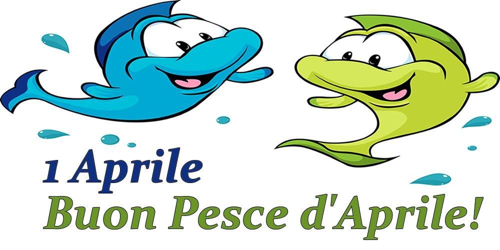 Pesce d'Aprile 1 Aprile - Buon Pesce d'Aprile!