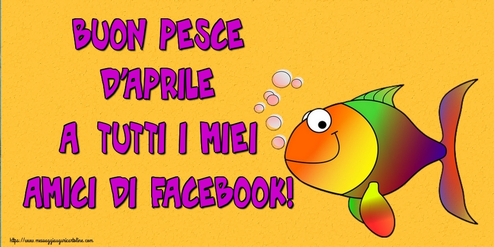 Pesce d'Aprile Buon Pesce d'Aprile a tutti i miei amici di facebook!