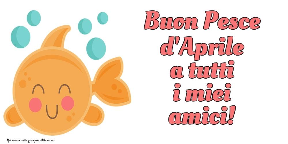 Cartoline per il Pesce d'Aprile - Buon Pesce d'Aprile a tutti i miei amici!