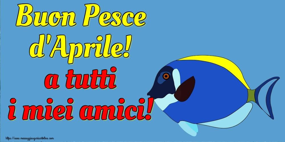 Cartoline per il Pesce d'Aprile - Buon Pesce d'Aprile! a tutti i miei amici!