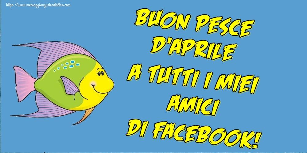 Cartoline per il Pesce d'Aprile - Buon Pesce d'Aprile a tutti i miei amici di facebook!