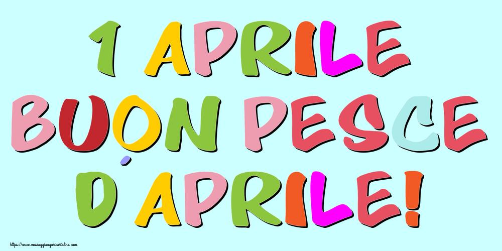 Cartoline per il Pesce d'Aprile - 1 Aprile Buon Pesce d'Aprile!