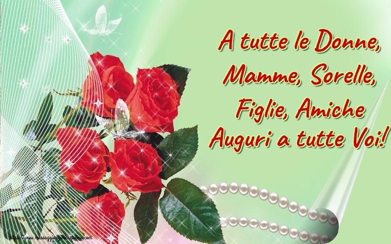 Cartoline di 8 Marzo - A tutte le Donne, Mamme, Sorelle, Figlie, Amiche Auguri a tutte Voi!