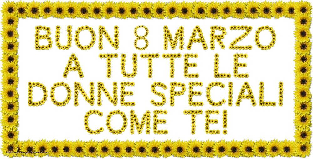 Cartoline di 8 Marzo - Buon 8 Marzo a tutte le donne speciali come te!