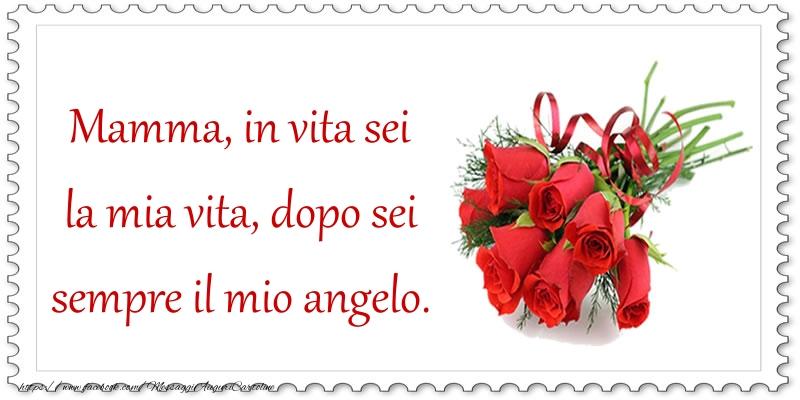 Cartoline di Festa della mamma - Mamma, in vita sei la mia vita, dopo sei sempre il mio angelo.