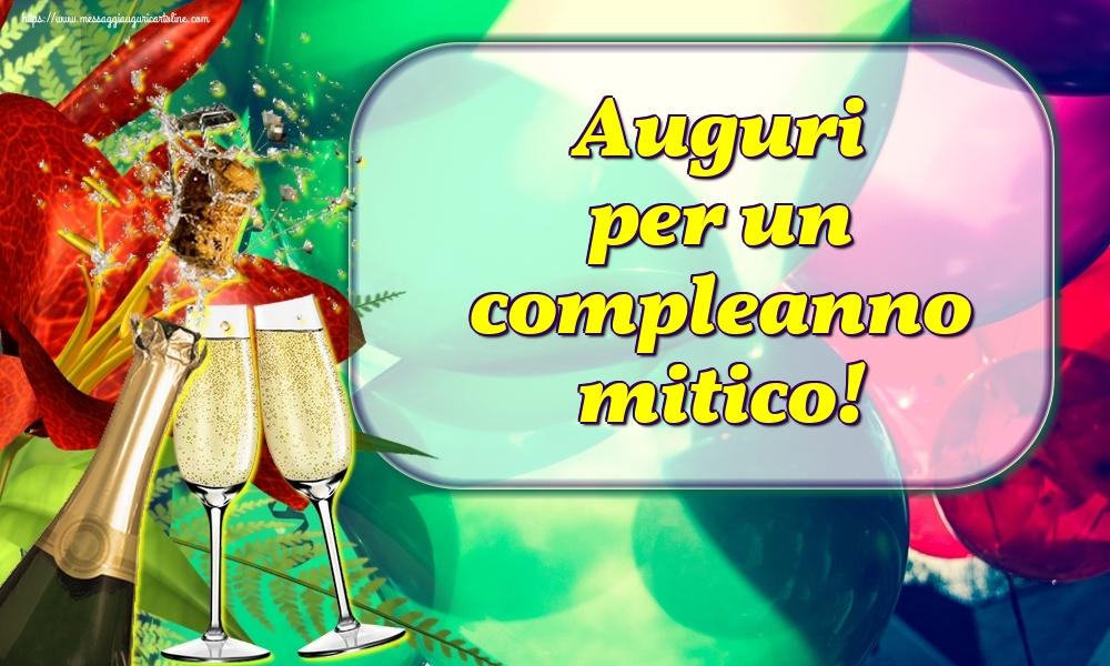 Cartoline di auguri - Auguri per un compleanno mitico! - messaggiauguricartoline.com