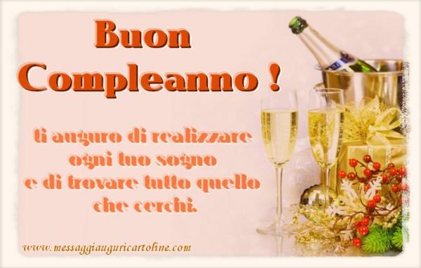 Auguri Buon compleanno, ti auguro di realizzare  ogni tuo sogno  e di trovare tutto quello  che cerchi.