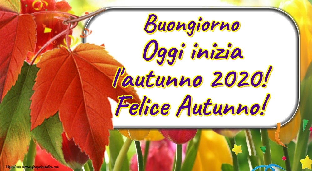 Cartoline per la Autunno - Buongiorno Oggi inizia l'autunno 2020! Felice Autunno!