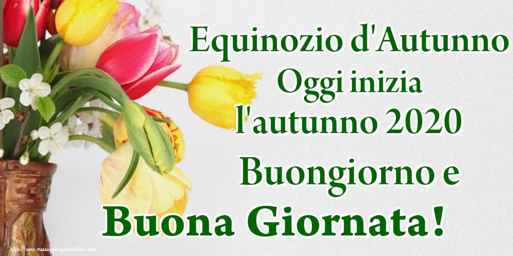 Cartoline per la Autunno - Equinozio d'Autunno Oggi inizia l'autunno 2020 Buongiorno e Buona Giornata!