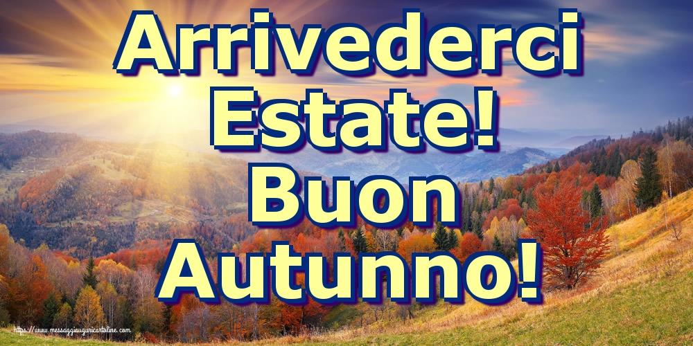 Cartoline per la Autunno - Arrivederci Estate! Buon Autunno!