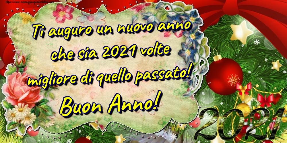 Cartoline di Buon Anno - Ti auguro un nuovo anno che sia 2021 volte migliore di quello passato! Buon Anno!