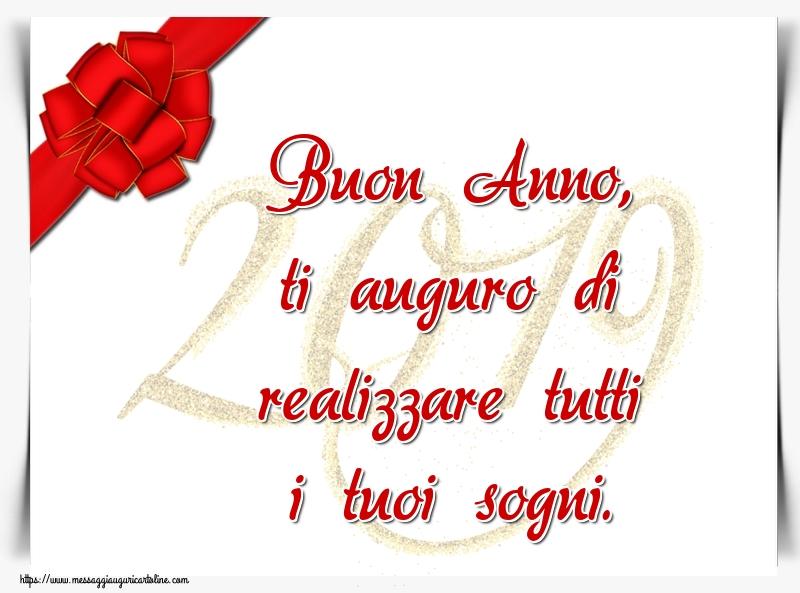 Cartoline di Buon Anno - Buon Anno, ti auguro di realizzare tutti i tuoi sogni.
