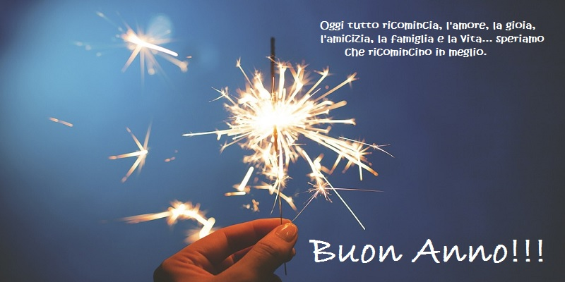 Cartoline di Buon Anno - Oggi tutto ricomincia, l'amore, la gioia, l'amicizia, la famiglia e la vita... speriamo che ricomincino in meglio.