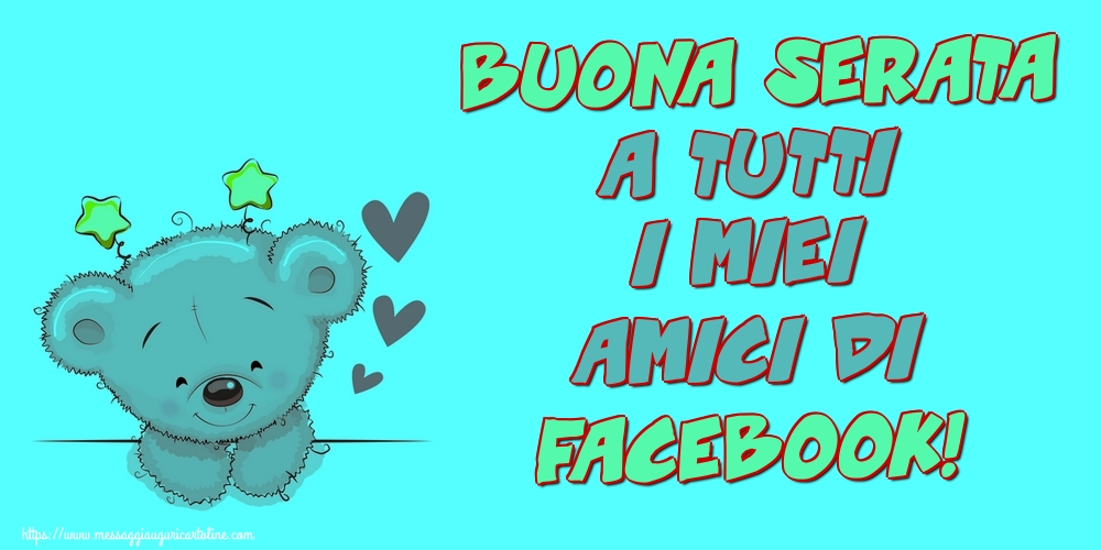 Cartoline di buonasera - Buona Serata a tutti i miei amici di facebook!