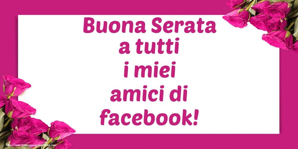 Il più popolari cartoline di buonasera - Buona Serata a tutti i miei amici di facebook!