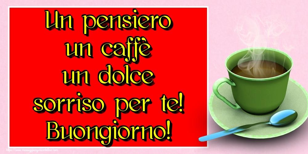 Cartoline di buongiorno - Un pensiero un caffè un dolce sorriso per te! Buongiorno!