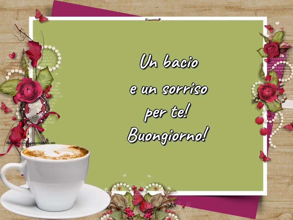 Cartoline di buongiorno - Un bacio e un sorriso per te! Buongiorno!