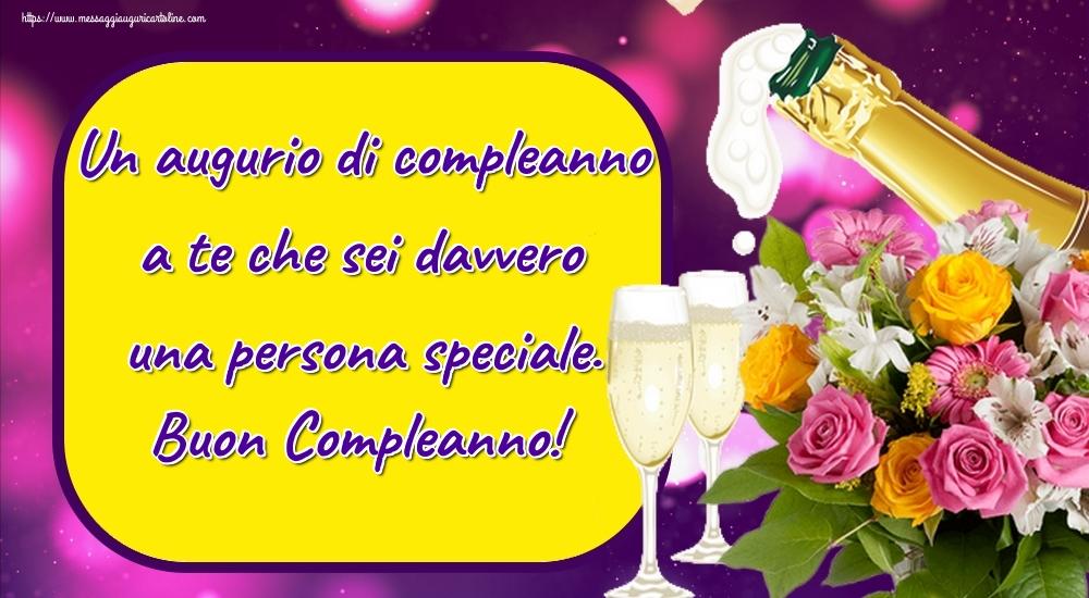 Cartoline di compleanno con fiori - Un augurio di compleanno a te che sei davvero una persona speciale. Buon Compleanno!