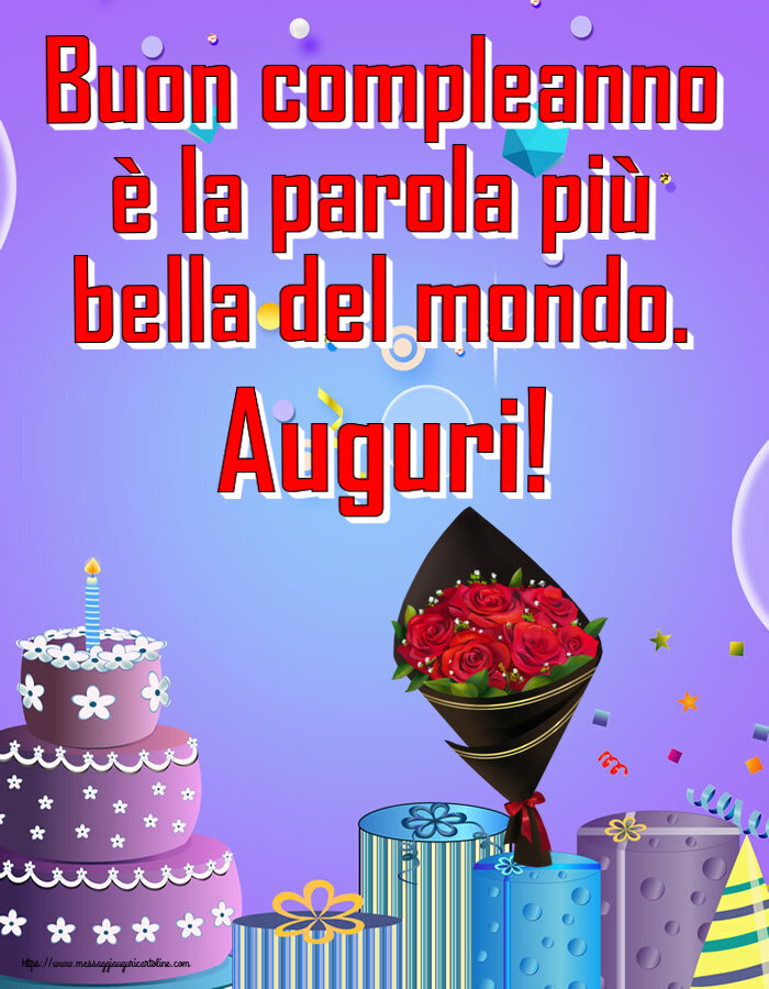 Cartoline di compleanno con fiori - Buon compleanno è la parola più bella del mondo. Auguri!