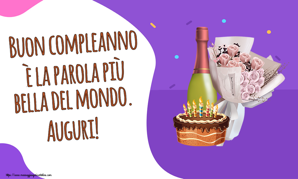 Cartoline di compleanno - Buon compleanno è la parola più bella del mondo. Auguri! - messaggiauguricartoline.com