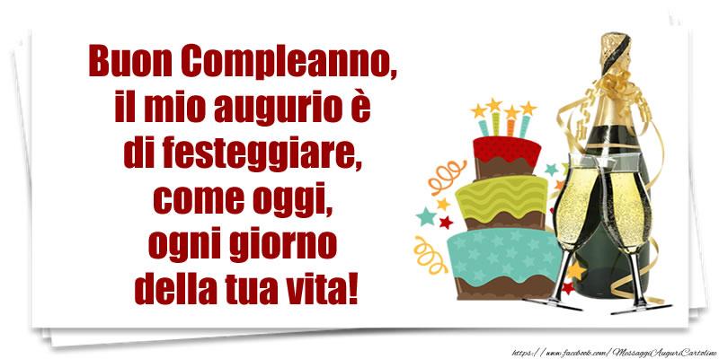 Il più popolari cartoline di compleanno - Buon Compleanno, il mio augurio è di festeggiare, come oggi, ogni giorno della tua vita!