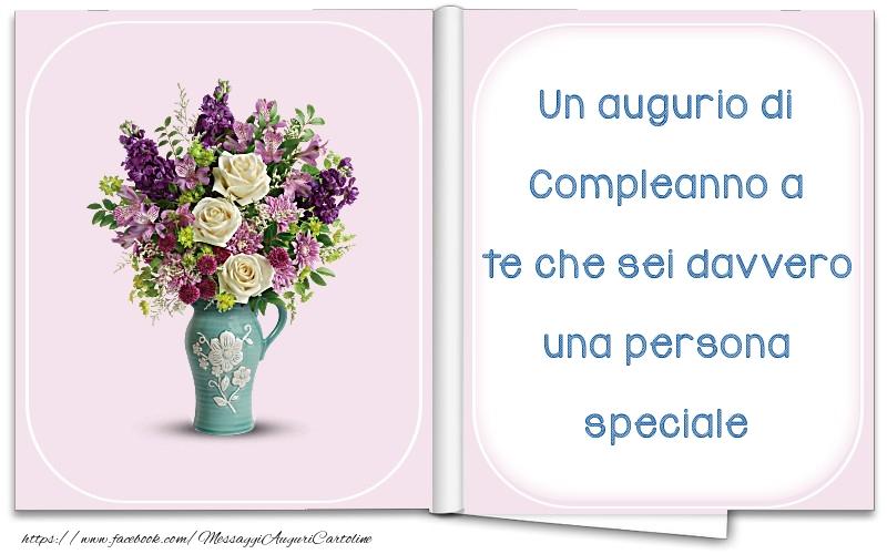 Cartoline di compleanno - Un augurio di Compleanno a te che sei davvero una persona speciale