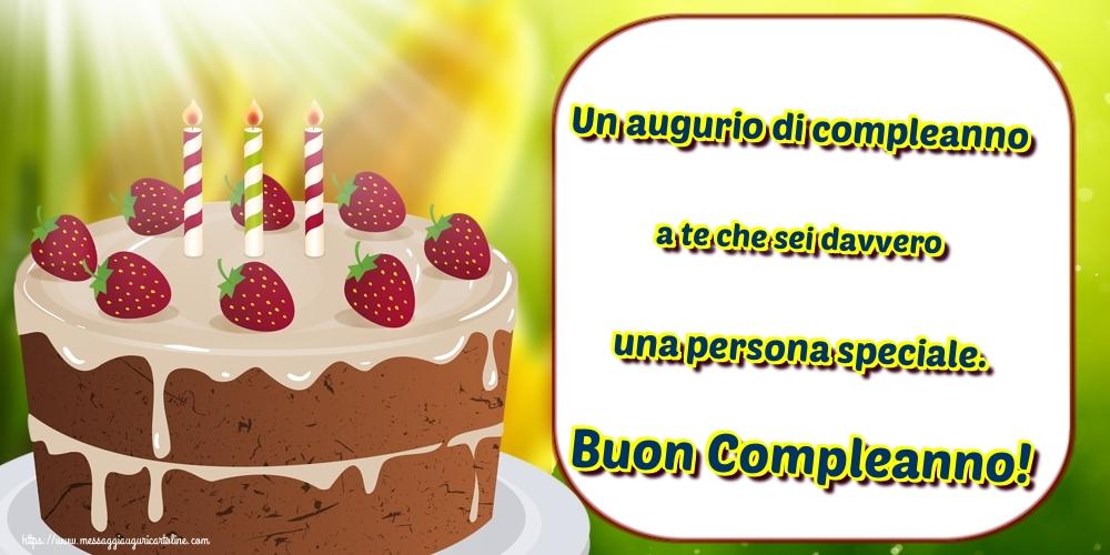 Cartoline di compleanno - Un augurio di compleanno a te che sei davvero una persona speciale. Buon Compleanno!