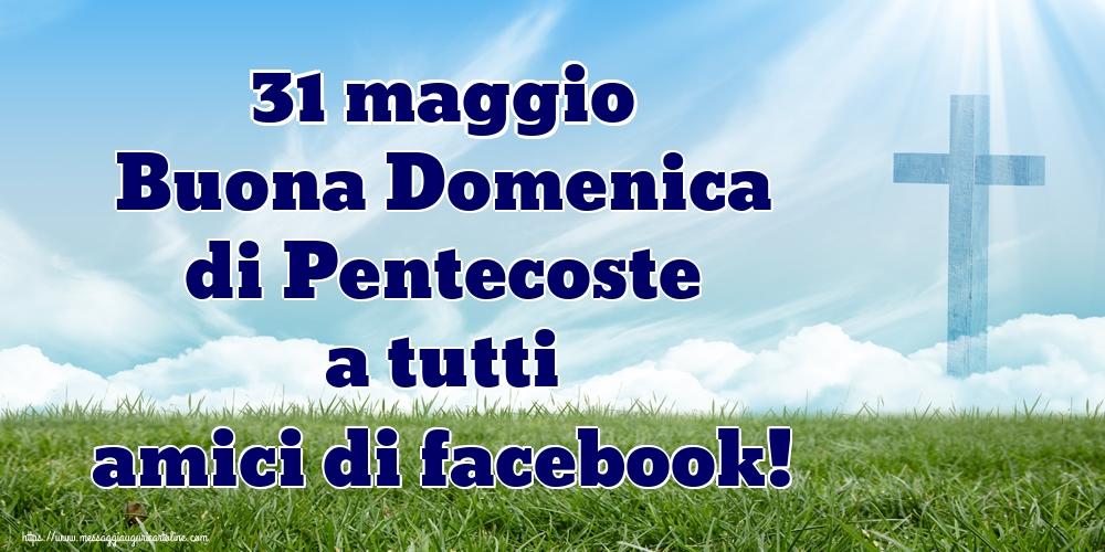 Cartoline Domenica di Pentecoste - 31 maggio Buona Domenica di Pentecoste a tutti amici di facebook!