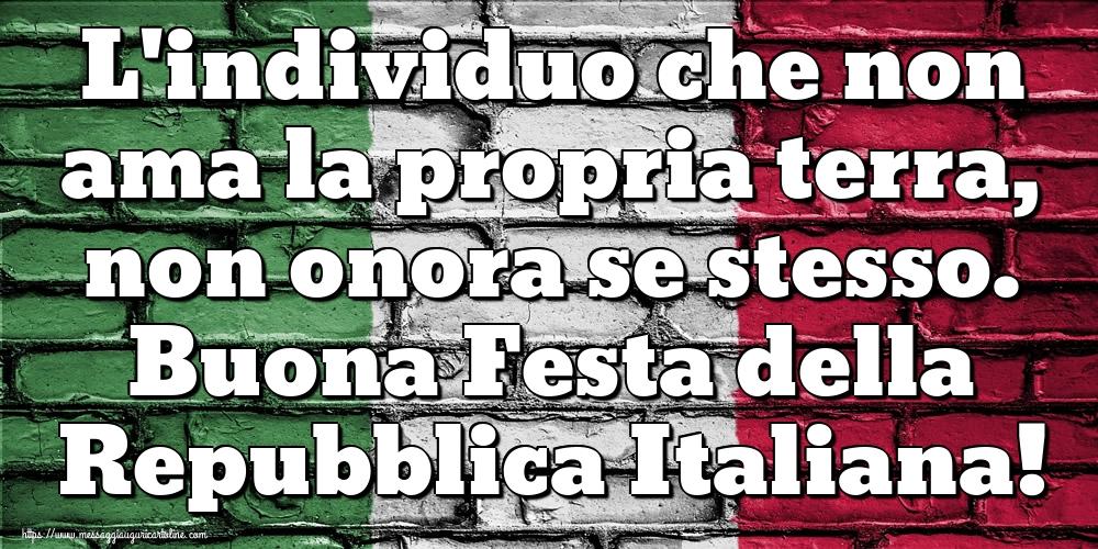 Cartoline per la Festa della Repubblica - L'individuo che non ama la propria terra, non onora se stesso. Buona Festa della Repubblica Italiana!