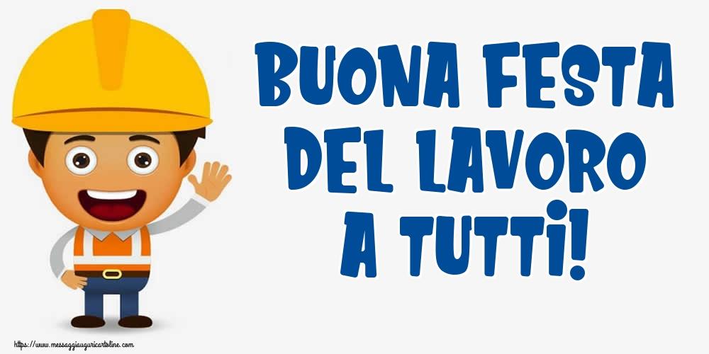 Cartoline per la Festa del Lavoro - Buona Festa del Lavoro a Tutti!