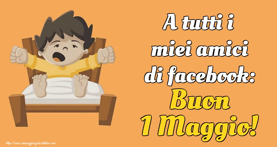 Cartoline per la Festa del Lavoro - A tutti i miei amici di facebook: Buon 1 Maggio!