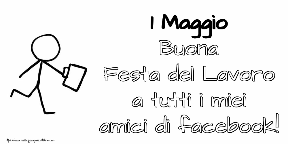 Cartoline per la Festa del Lavoro - 1 Maggio Buona Festa del Lavoro a tutti i miei amici di facebook!