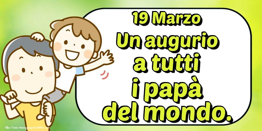 Cartoline per la Festa del Papà - 19 Marzo Un augurio a tutti i papà del mondo.