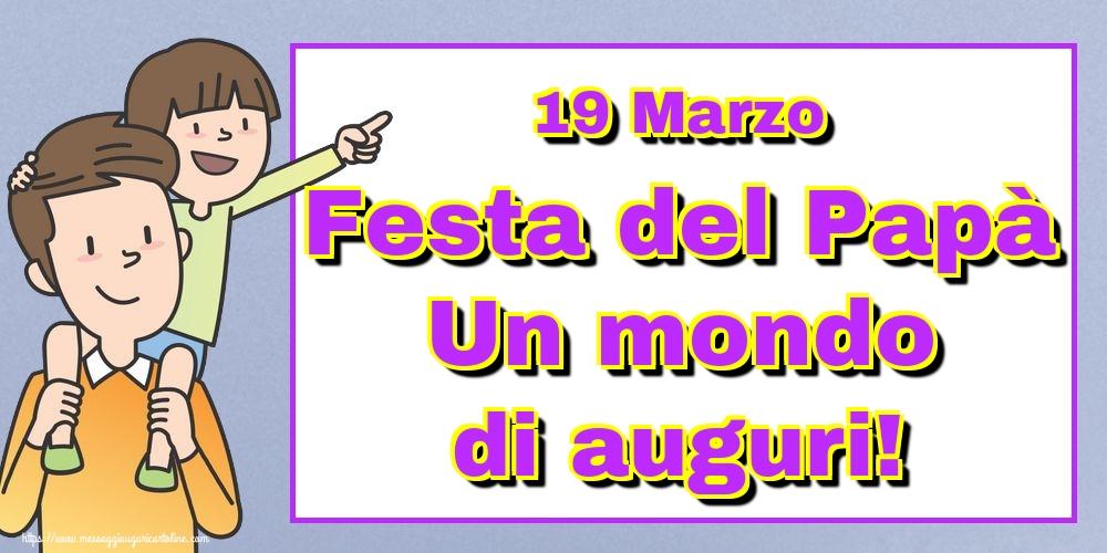 Cartoline per la Festa del Papà - 19 Marzo Festa del Papà Un mondo di auguri!