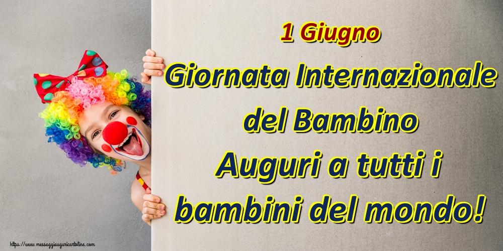 Cartoline per la Giornata Internazionale del Bambino - 1 Giugno Giornata Internazionale del Bambino Auguri a tutti i bambini del mondo!