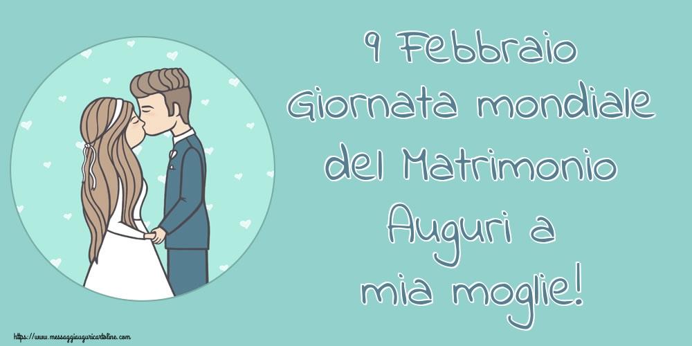 Cartoline Giornata Mondiale del Matrimonio - 9 Febbraio Giornata mondiale del Matrimonio Auguri a mia moglie!