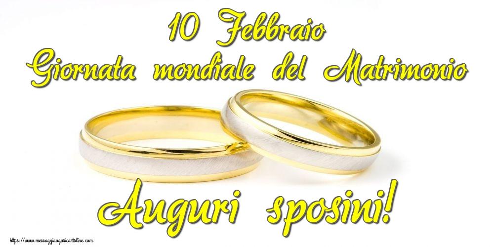Giornata mondiale del matrimonio 10 Febbraio Giornata mondiale del Matrimonio Auguri sposini!