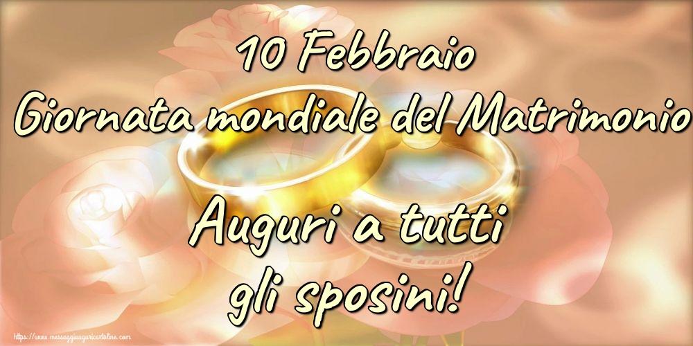 Giornata mondiale del matrimonio 10 Febbraio Giornata mondiale del Matrimonio Auguri a tutti gli sposini!