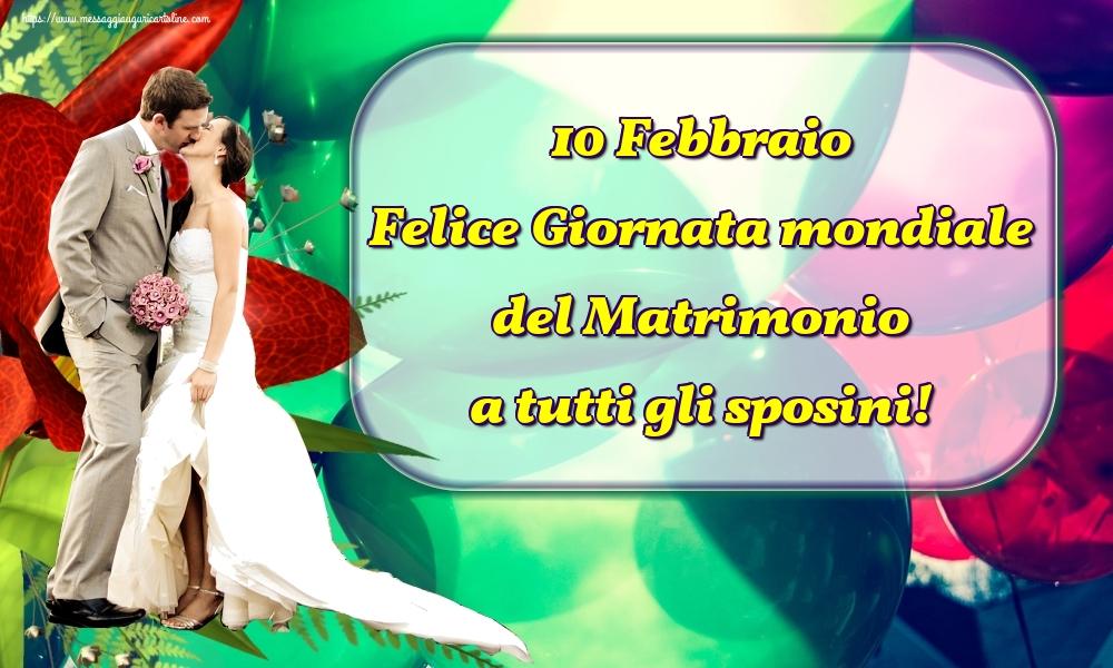 Cartoline Giornata Mondiale del Matrimonio - 10 Febbraio Felice Giornata mondiale del Matrimonio a tutti gli sposini!
