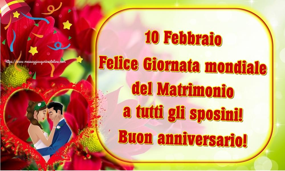 Cartoline Giornata Mondiale del Matrimonio - 10 Febbraio Felice Giornata mondiale del Matrimonio a tutti gli sposini! Buon anniversario!