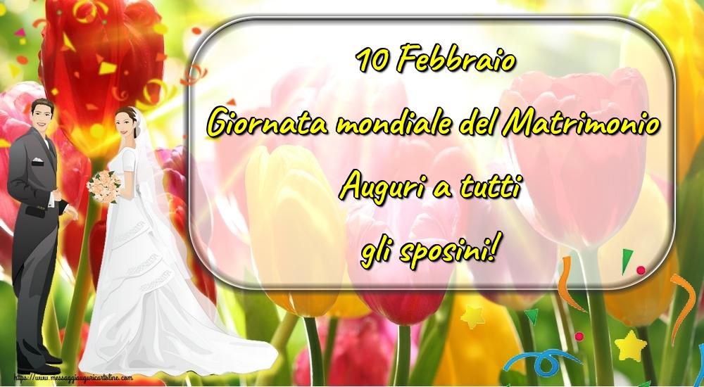 Cartoline Giornata Mondiale del Matrimonio - 10 Febbraio Giornata mondiale del Matrimonio Auguri a tutti gli sposini!