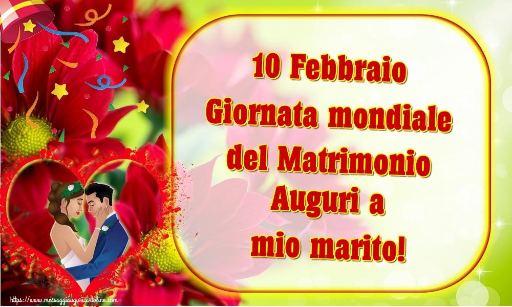 Cartoline Giornata Mondiale del Matrimonio - 10 Febbraio Giornata mondiale del Matrimonio Auguri a mio marito! - messaggiauguricartoline.com