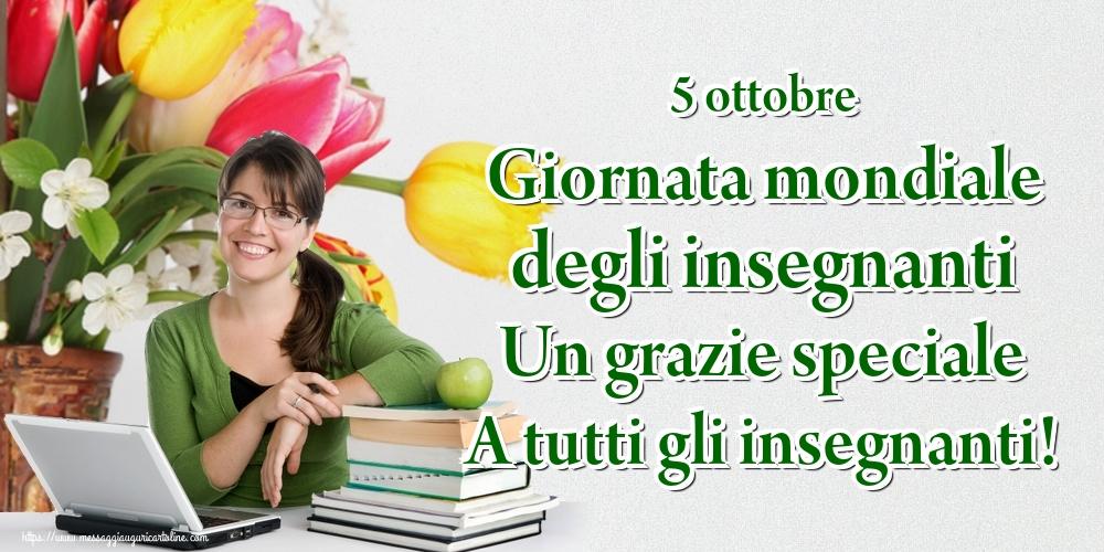 Cartoline per la Giornata mondiale degli insegnanti - 5 ottobre Giornata mondiale degli insegnanti Un grazie speciale A tutti gli insegnanti!